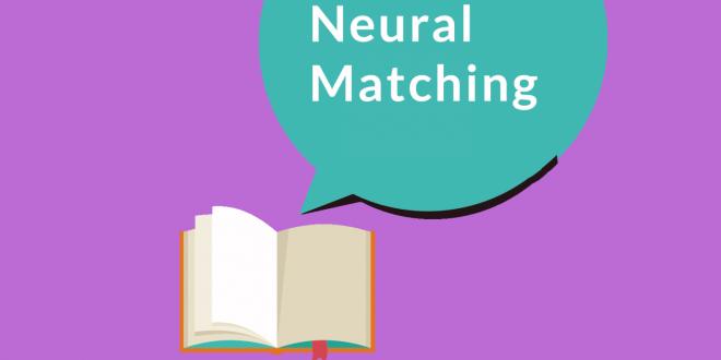 الگوریتم تطبیق عصبی گوگل(Neural Matching ) چیست و چه معنایی دارد؟